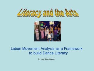 Laban Movement Analysis as a Framework to build Dance Literacy By Hye Won Hwang