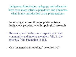 Indigenous knowledge, pedagogy and education have even more intrinsic paradoxes and dilemmas (than in my introduction t