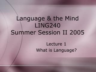 Language & the Mind LING240 Summer Session II 2005