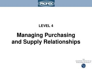 LEVEL 4 Managing Purchasing and Supply Relationships