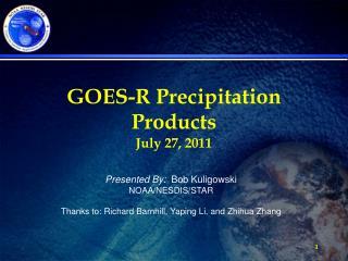 GOES-R Precipitation Products July  27, 2011