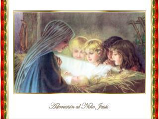 Os adoro, amable Niño del pesebre,  el más humilde y el más grande de los hijos de los hombres  y el más pobre y el más