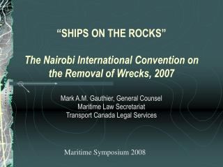 """SHIPS ON THE ROCKS""  The Nairobi International Convention on the Removal of Wrecks, 2007"