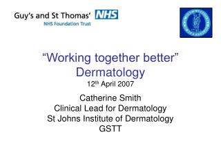 """Working together better"" Dermatology 12 th  April 2007"