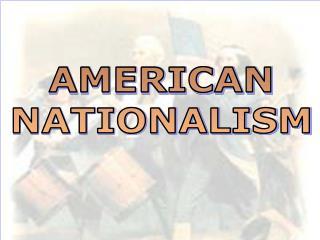 AMERICAN NATIONALISM