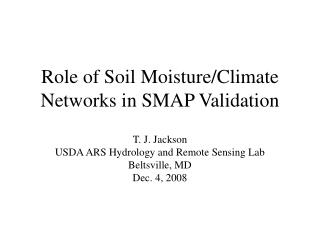 Role of Soil Moisture/Climate Networks in SMAP Validation T. J. Jackson USDA ARS Hydrology and Remote Sensing Lab Belts