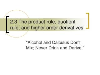 2.3 The product rule, quotient rule, and higher order derivatives