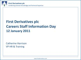 First Derivatives plc Careers Staff Information Day 12 January 2011