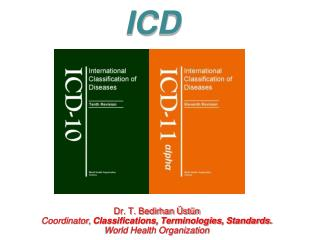Dr. T. Bedirhan Üstün Coordinator,  Classifications, Terminologies, Standards.   World Health Organization