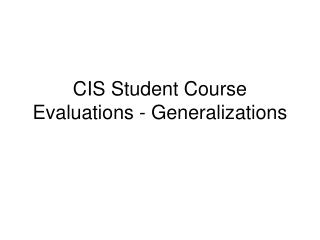 CIS Student Course Evaluations - Generalizations
