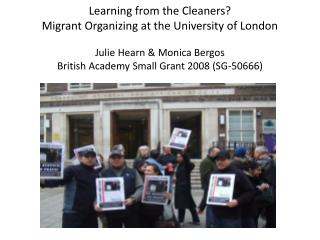 Learning from the Cleaners?  Migrant Organizing at the University of London Julie Hearn & Monica  Bergos British Academ
