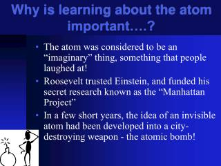 Why is learning about the atom important….?