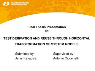 Final Thesis Presentation on TEST DERIVATION AND REUSE THROUGH HORIZONTAL TRANSFORMATION OF SYSTEM MODELS
