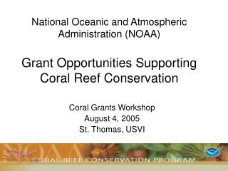 National Oceanic and Atmospheric Administration (NOAA) Grant Opportunities Supporting Coral Reef Conservation