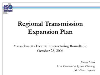 Regional Transmission Expansion Plan Massachusetts Electric Restructuring Roundtable October 28, 2004