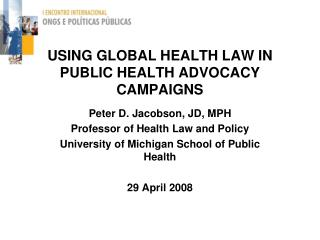 USING GLOBAL HEALTH LAW IN PUBLIC HEALTH ADVOCACY CAMPAIGNS