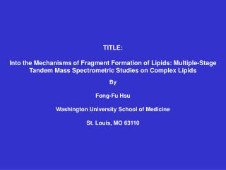 TITLE: Into the Mechanisms of Fragment Formation of Lipids: Multiple-Stage Tandem Mass Spectrometric Studies on Complex