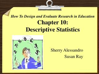 How To Design and Evaluate Research in Education Chapter 10:  Descriptive Statistics