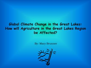 Global Climate Change in the Great Lakes: How will Agriculture in the Great Lakes Region be Affected?