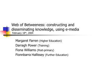 Margaret Farren  (Higher Education) Darragh Power  (Training) Fiona Williams  (Post-primary) Fionnbarra Hallissey  (Fur
