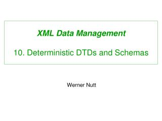 XML Data Management 10. Deterministic DTDs and Schemas