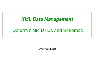 XML Data Management  Deterministic DTDs and Schemas