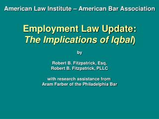 American Law Institute – American Bar Association Employment Law Update: The Implications of Iqbal ) by Robert B. Fitzp