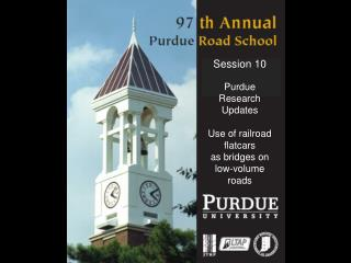 Session 10 Purdue Research Updates  Use of railroad flatcars  as bridges on  low-volume roads