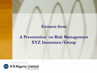 Extracts from  A Presentation  on Risk Management XYZ Insurance
