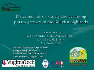 Michael Castelhano, Virginia Tech Jeffrey Alwang, Virginia Tech Ruben Botello, PROINPA, Bolivia Nick Kuminoff, Virginia