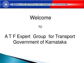 Welcome TO A T F Expert  Group  for Transport  Government of Karnataka