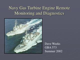 Navy Gas Turbine Engine Remote Monitoring and Diagnostics