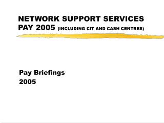 NETWORK SUPPORT SERVICES PAY 2005  (INCLUDING CIT AND CASH CENTRES)