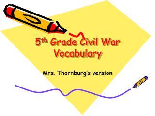 5 th  Grade Civil War Vocabulary