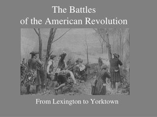 The Battles  of the American Revolution