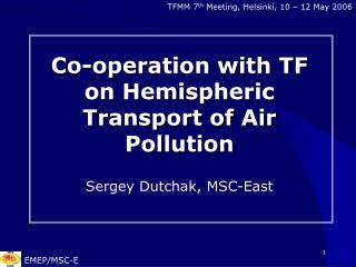 Co-operation with TF on Hemispheric Transport of Air Pollution