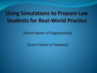 Using Simulations to Prepare  Law Students for Real-World Practice