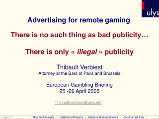 Advertising for remote gaming There is no such thing as bad publicity… There is only «  illegal  » publicity Thibault V
