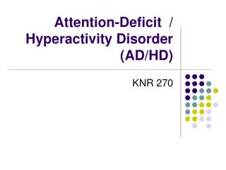 Attention-Deficit  /  Hyperactivity Disorder (AD/HD)