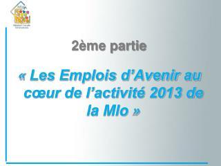 2ème partie «Les Emplois d'Avenir au cœur de l'activité 2013 de la Mlo»