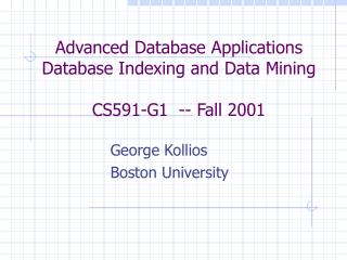 Advanced Database Applications Database Indexing and Data Mining CS591-G1  -- Fall 2001