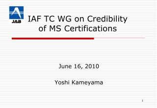 IAF TC WG on Credibility  of MS Certifications