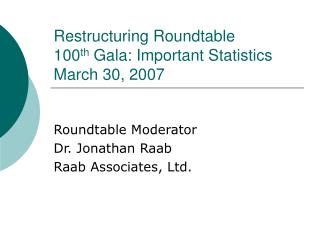 Restructuring Roundtable  100 th  Gala: Important Statistics March 30, 2007