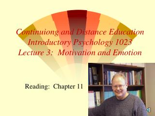 Continuiong and Distance Education Introductory Psychology 1023 Lecture 3:  Motivation and Emotion