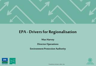 EPA - Drivers for Regionalisation