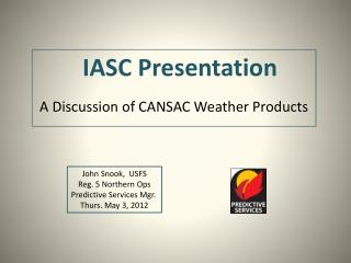IASC Presentation       A Discussion of CANSAC Weather Products