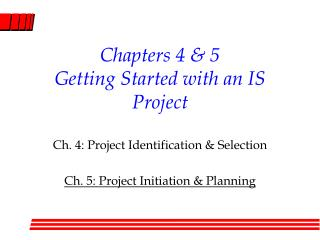 Chapters 4 & 5 Getting Started with an IS Project