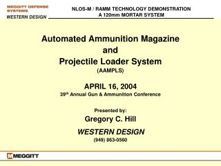 Automated Ammunition Magazine and Projectile Loader System AAMPLS  APRIL 16, 2004 39th Annual Gun  Ammunition Conference