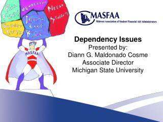 Dependency Issues Presented by: Diann G. Maldonado Cosme Associate Director Michigan State University