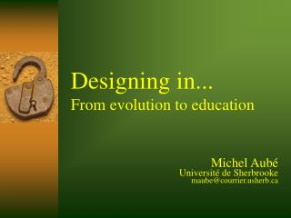 Designing in... From evolution to education